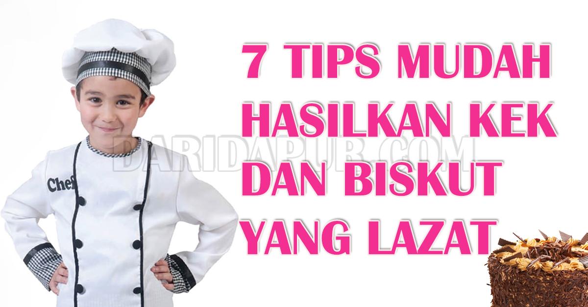 7 tips serta panduan ini merupakan asa untuk akak menghasilkan kek dan biskut yang hebat pada rasa dan cantik pada mata. Sangat berbaloi untuk di baca.